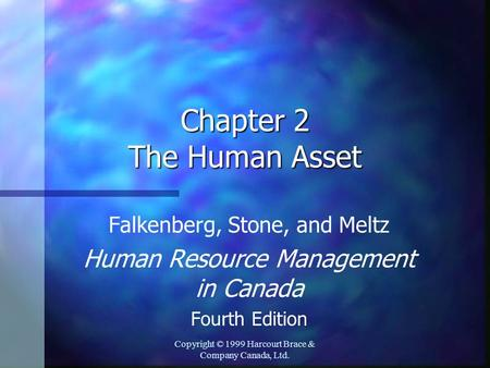 Copyright © 1999 Harcourt Brace & Company Canada, Ltd. Chapter 2 The Human Asset Falkenberg, Stone, and Meltz Human Resource Management in Canada Fourth.