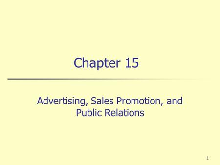 1 Chapter 15 Advertising, Sales Promotion, and Public Relations.