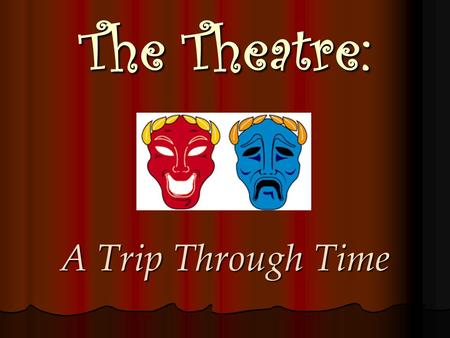The Theatre: A Trip Through Time Primitive Theatre Theater first came from primitive societies through dance. Theater first came from primitive societies.