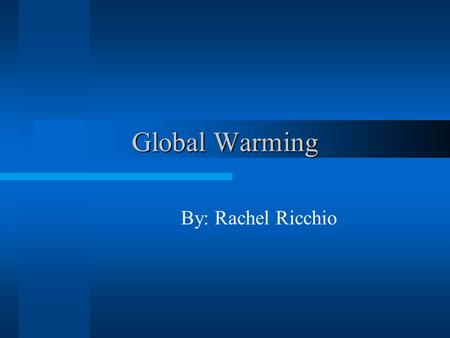 Global Warming By: Rachel Ricchio Problem and Background The Earth has progressively become warmer. Industrial revolution caused a large % of the CO2.