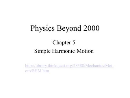 Physics Beyond 2000 Chapter 5 Simple Harmonic Motion  ons/SHM.htm.