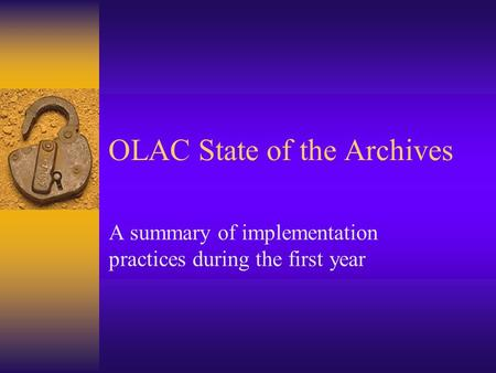 OLAC State of the Archives A summary of implementation practices during the first year.