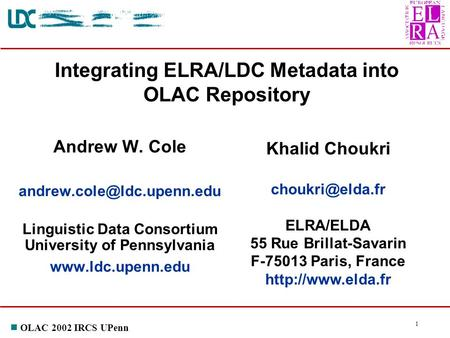 N OLAC 2002 IRCS UPenn 1 Andrew W. Cole Linguistic Data Consortium University of Pennsylvania  Integrating ELRA/LDC.