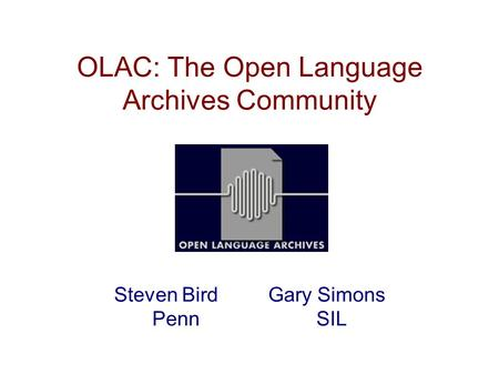 OLAC: The Open Language Archives Community Steven Bird Gary Simons Penn SIL.