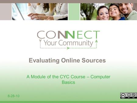 1 Evaluating Online Sources A Module of the CYC Course – Computer Basics 8-28-10.