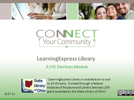LearningExpress Library A CYC Electives Module 8-27-11 LearningExpress Library is available at no cost to all Ohioans. Funded through a federal Institute.