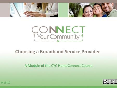 Choosing a Broadband Service Provider A Module of the CYC HomeConnect Course 9-15-10.