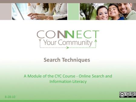 Search Techniques A Module of the CYC Course - Online Search and Information Literacy 8-28-10.