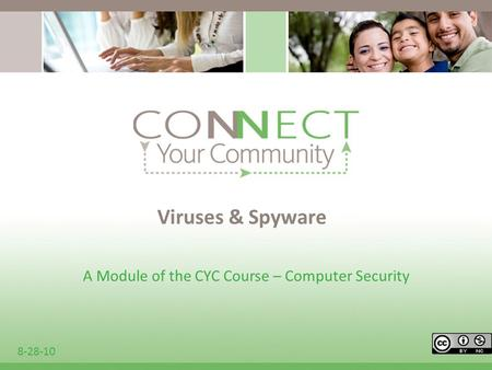 Viruses & Spyware A Module of the CYC Course – Computer Security 8-28-10.