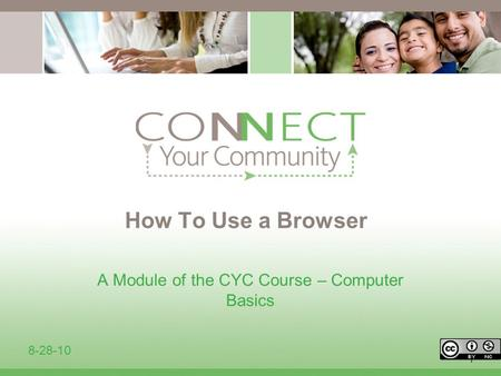1 How To Use a Browser A Module of the CYC Course – Computer Basics 8-28-10.