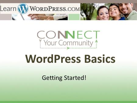 WordPress Basics Getting Started!. The future belongs to those who prepare for it today. ~ Malcolm X.