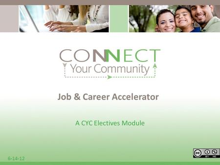Job & Career Accelerator A CYC Electives Module 6-14-12.