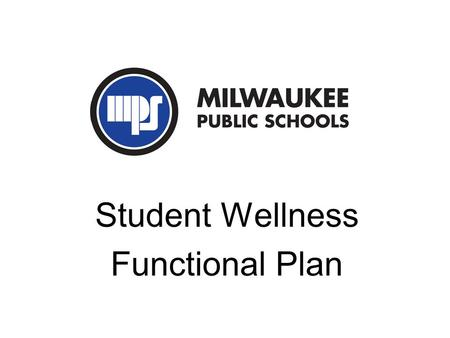 Student Wellness Functional Plan. Student Wellness Functional Plan Key Features Expansion of the USDA school nutrition programs A more robust commitment.