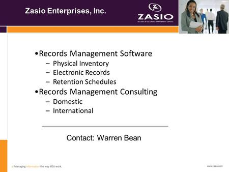 Zasio Enterprises, Inc. Records Management Software –Physical Inventory –Electronic Records –Retention Schedules Records Management Consulting –Domestic.