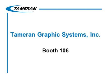 Tameran Graphic Systems, Inc. Booth 106. Tameran Products & Services Reference Archive Services –16mm/35mm Microfilm –Aperture Cards Document Distribution.