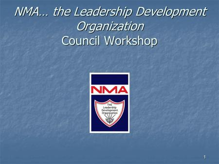 1 NMA… the Leadership Development Organization Council Workshop.