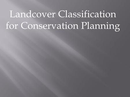 Landcover Classification for Conservation Planning.