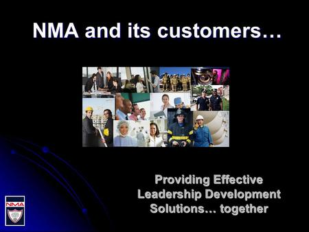NMA and its customers… Providing Effective Leadership Development Solutions… together.