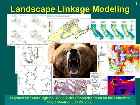 Landscape Linkage Modeling Prepared by Peter Singleton, USFS PNW Research Station for the State-wide CCLC Meeting, July 28, 2008. 1.