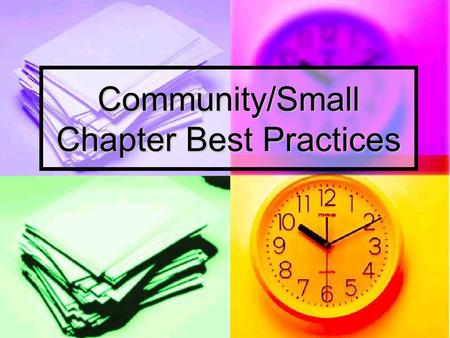 Community/Small Chapter Best Practices. Why Suddenly a Subject of Interest? More chapters who were corporate chapters have become community chapters because.