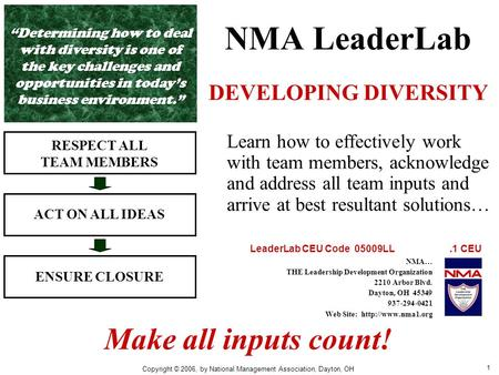 1 NMA LeaderLab DEVELOPING DIVERSITY RESPECT ALL TEAM MEMBERS ACT ON ALL IDEAS ENSURE CLOSURE Learn how to effectively work with team members, acknowledge.