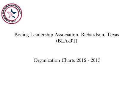 Boeing Leadership Association, Richardson, Texas (BLA-RT) Organization Charts 2012 - 2013.