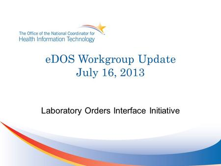 EDOS Workgroup Update July 16, 2013 Laboratory Orders Interface Initiative.