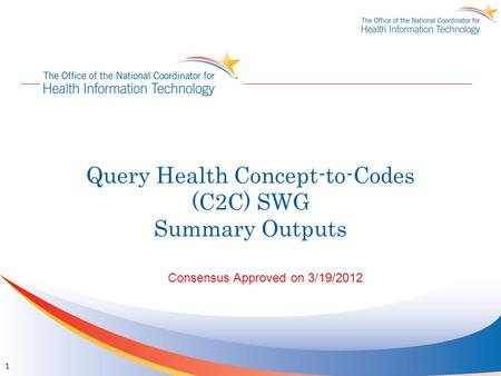 Query Health Concept-to-Codes (C2C) SWG Summary Outputs Consensus Approved on 3/19/2012 1.