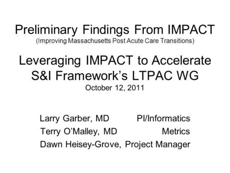 Preliminary Findings From IMPACT (Improving Massachusetts Post Acute Care Transitions) Leveraging IMPACT to Accelerate S&I Frameworks LTPAC WG October.