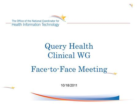 Query Health Clinical WG Face-to-Face Meeting 10/18/2011.