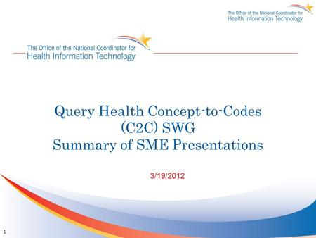 Query Health Concept-to-Codes (C2C) SWG Summary of SME Presentations 3/19/2012 1.