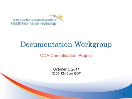 Documentation Workgroup CDA Consolidation Project October 5, 2011 12:00-12:45pm EDT 1.