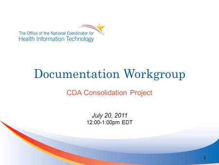 Documentation Workgroup CDA Consolidation Project July 20, 2011 12:00-1:00pm EDT 1.