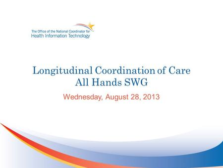 Longitudinal Coordination of Care All Hands SWG Wednesday, August 28, 2013.