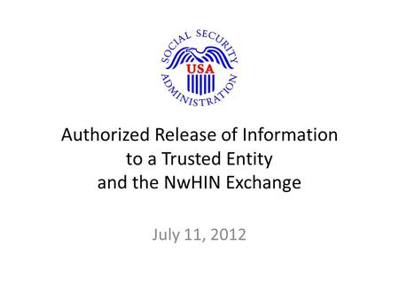 Authorized Release of Information to a Trusted Entity and the NwHIN Exchange July 11, 2012.