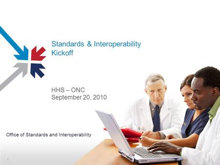 Standards & Interoperability Kickoff HHS – ONC September 20, 2010 Office of Standards and Interoperability 1.