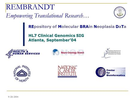 9/28/2004 REMBRANDT Empowering Translational Research… RE M BRA N DT REpository of Molecular BRAin Neoplasia DaTa HL7 Clinical Genomics SIG Atlanta, September04.