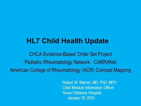 HL7 Child Health Update CHCA Evidence-Based Order Set Project Pediatric Rheumatology Network: CARRANet American College of Rheumatology (ACR) Concept Mapping.
