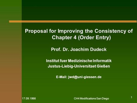 17.09.1998CH4 Modifications San Diego 1 Proposal for Improving the Consistency of Chapter 4 (Order Entry) Prof. Dr. Joachim Dudeck Institut fuer Medizinische.