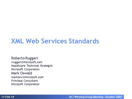 11-Feb-14HL7 Working Group Meeting – October 2002 XML Web Services Standards Roberto Ruggeri Healthcare Technical Strategist Microsoft.