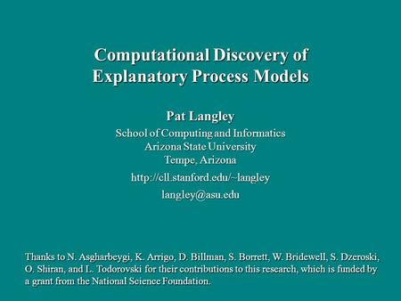 Pat Langley School of Computing and Informatics Arizona State University Tempe, Arizona Computational Discovery.