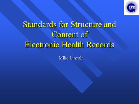Standards for Structure and Content of Electronic Health Records Mike Lincoln.