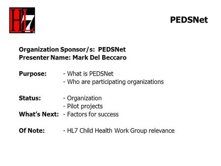 PEDSNet Organization Sponsor/s: PEDSNet Presenter Name: Mark Del Beccaro Purpose: - What is PEDSNet - Who are participating organizations Status: - Organization.