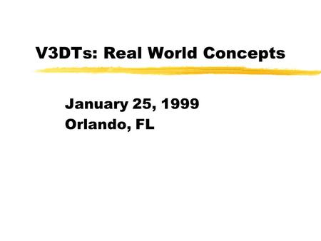 V3DTs: Real World Concepts January 25, 1999 Orlando, FL.