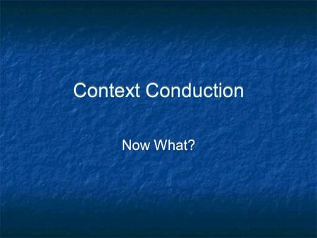 Context Conduction Now What?. Context Conduction Overview A Simple Use Case (and why it didnt work) Requirements Next Steps Overview A Simple Use Case.