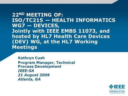 22 ND MEETING OF: ISO/TC215 HEALTH INFORMATICS WG7 DEVICES, Jointly with IEEE EMBS 11073, and hosted by HL7 Health Care Devices (DEV) WG, at the HL7 Working.