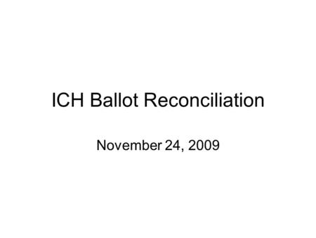 ICH Ballot Reconciliation November 24, 2009. Agenda Confirm reconciliation items: –Functional RMIMs, schemas and MIFs for Part 2 –Medication dosing and.