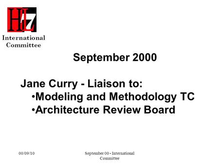 International Committee 00/09/10September 00 - International Committee September 2000 Jane Curry - Liaison to: Modeling and Methodology TC Architecture.