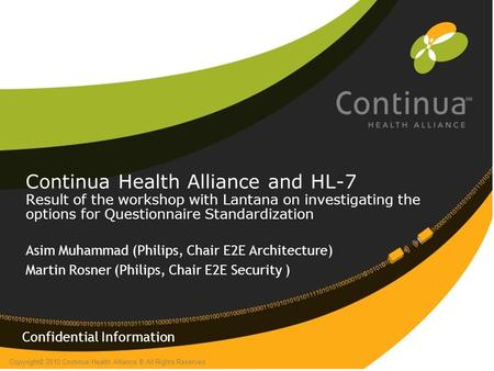 Copyright© 2010 Continua Health Alliance ® All Rights Reserved Continua Health Alliance and HL-7 Result of the workshop with Lantana on investigating the.