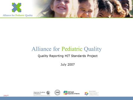 Alliance for Pediatric Quality DRAFT Quality Reporting HIT Standards Project July 2007.